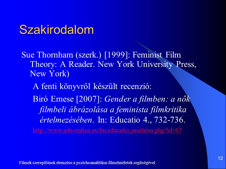 Szakirodalom Sue Thornham (szerk.) [1999]: Feminist Film Theory: A Reader. New York University Press, New York)